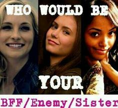 BFF:Bonnie SISTER:Elena  ENEMY: Caroline.