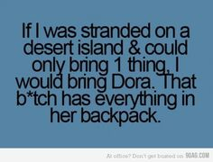 Dora's backpack is like Narnia!