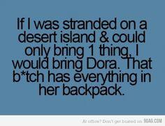 Dora's backpack is like Narnia!