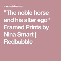 """""""The noble horse and his alter ego"""" Framed Prints by Nina Smart 