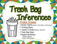 "Trash Bag Inferences! Teach students about inferences using this engaging activity! Teachers bring in a bag of ""garbage"" from a mystery new neighbor. As a group, sort through each item and have students connect trash evidence and their schema about the item to form an inference about the new neighbor. Includes: anchor charts, thinking stem charts, teacher's guide, trash bag ideas, and student worksheet"