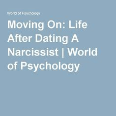 Moving On: Life After Dating A Narcissist | World of Psychology