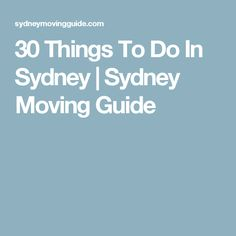 30 Things To Do In Sydney | Sydney Moving Guide