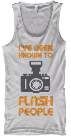 "A must have t-shirt for photographers!  ""I've been known to flash people"" by TeeSpring"