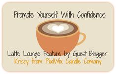Craft Cafe: Promote Yourself With Confidence by @Krissy Rawley from PiixlWix Candle Company