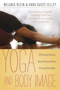 #Yoga and Body Image, by Melanie Klein & Anna Guest-Jelley #alanismorissette #seanecorn #bryankest