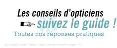 Conseils d'opticiens, suivez le guide - Aguila lunettes