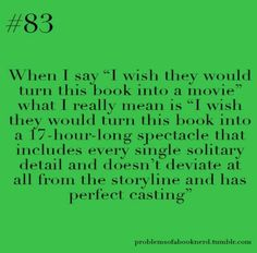 And it better make me feel like the book does