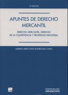 Apuntes de derecho mercantil : derecho mercantil, derecho de la competencia y propiedad industrial / Alberto Bercovitz Rodríguez-Cano. Aranzadi, 2013