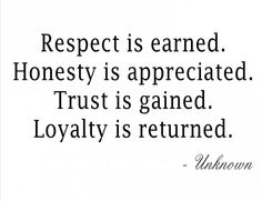 Respect, honesty,  trust & loyalty