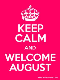 Good Keep Calm And Welcome August