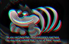 Cheshire Cat - this kind of hurts my eyes, but makes me think Disney's old Alice in Wonderland classic needs to be re-released in Cat Aesthetic, Aesthetic Grunge, Quote Aesthetic, Aesthetic Dark, Alice In Wonderland Aesthetic, Alice And Wonderland Quotes, We All Mad Here, Trippy Quotes, Cheshire Cat Quotes