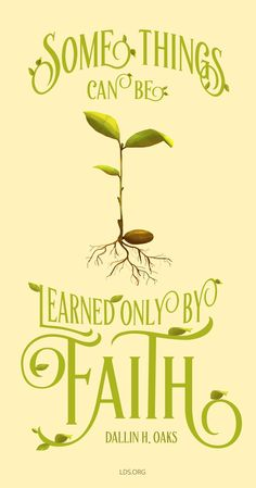 """Some things can be learned only by faith.""—Dallin H. Oaks"
