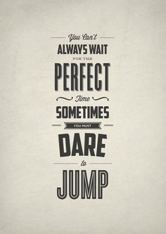 you can't always wait for the perfect moment, sometimes you just have to dare to jump #quote: