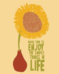 Make time to enjoy the simple things in life.
