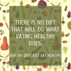 Skip the diet. Just eat healthy!