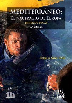 Mediterráneo : el naufragio de Europa / Javier de Lucas ; (prólogo de Sami Naïr)…