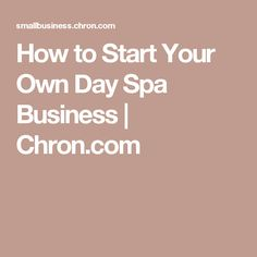 How to Start Your Own Day Spa Business | Chron.com