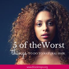5 Worst Things to Do to Natural Hair