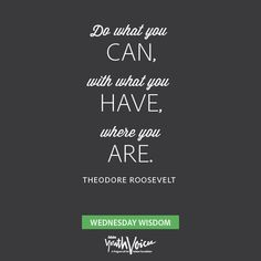 """""""Do what you can, with what you have, where you are,"""" Theodore Roosevelt quote. (Find more Wednesday Wisdom Quotes on the Adobe Youth Voices Facebook page!)"""