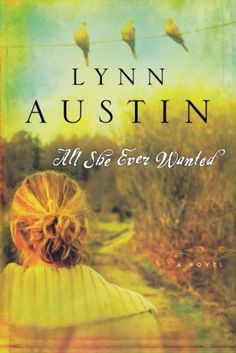 All She Ever Wanted by Lynn Austin. One of my very favorites.Lynn Austin is a wonderful christian fiction author Best Books To Read, I Love Books, Great Books, My Books, Early Reading, I Love Reading, Reading Room, Reading Lists, Lynn Austin