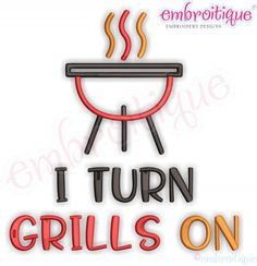 I turn Grills on Funny Machine Embroidery Design - great for Father's Day Dad or Man Gilling, BBQ Apron, Smoker Machine Embroidery Design - Embroitique Embroitique.com