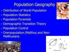 Population Geography F Distribution of World Population F Population Statistics F Population Pyramids F Demographic Transition Theory F Population Control.>
