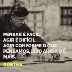"""""""Pensar é fácil. Agir é difícil. Agir conforme o que pensamos isso ainda o é mais."""" - Goethe #citações #stopcancerportugal #goethe #agir"""