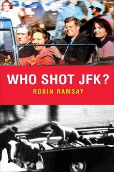 """Who Shot JFK?"" by Robin Ramsay"