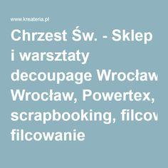 Chrzest Św. - Sklep i warsztaty decoupage Wrocław, Powertex, scrapbooking, filcowanie Decoupage