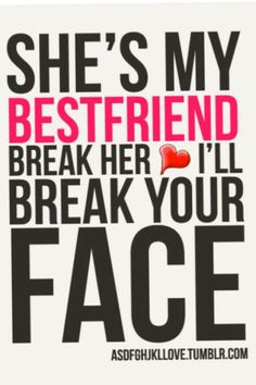 """best friends forever quotes - She's my Best Friend, Break her Love quotes for best friend """"She's my Best Friend, Break her heart I'll break your Face. Bestfriend Quotes For Girls, Besties Quotes, Bffs, Cute Quotes, Girl Quotes, Bestfriends, Story Quotes, Best Friends Forever Quotes, Best Friend Quotes Funny"""