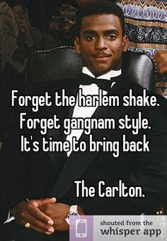 Forget the harlem shake.   Forget gangnam style.   It's time to bring back                     The Carlton.
