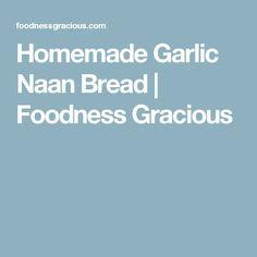 Homemade Garlic Naan Bread | Foodness Gracious