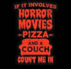 Horror movies pizza and a couch yes