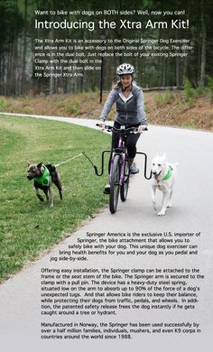 My Aussie runs off-leash on our daily bike rides.  But The Springer Bike Dog Exerciser would have saved me from several nasty crashes when I used to have a younger untrained Dakota on a rope when we rode.
