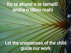 Let the uniqueness of the child guide our work. - Ko te ahurei o te tamaiti arahia o tatou mahi Child's Play Quotes, Quotes For Kids, Quotes To Live By, Values Education, Education Quotes, Proverbs For Kids, Maori Songs, Teaching Philosophy, Teaching Quotes