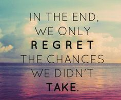 If you dont take a chance, then how will you know?