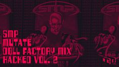 SMP   Mutate   Doll Factory Mix   Hacked Vol. 2   Music Ration Ent.