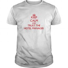 KEEP CALM AND TRUST THE HOTEL MANAGER T-SHIRTS, HOODIES, SWEATSHIRT (19$ ==► Shopping Now)