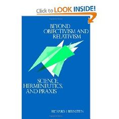 Beyond Objectivism and Relativism: Science, Hermeneutics, and Praxis by Richard J. Bernstein