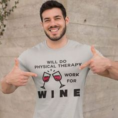 𝐖𝐈𝐋𝐋 𝐃𝐎 𝐏𝐇𝐘𝐒𝐈𝐂𝐀𝐋 𝐓𝐇𝐄𝐑𝐀𝐏𝐘 𝐅𝐎𝐑 𝐖𝐈𝐍𝐄   physiomemes.com/WillDoPTWorkforWine Physical Therapy Memes, Physics, Mens Tops, Wine, Physique
