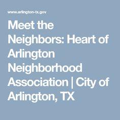 Meet the Neighbors: Heart of Arlington Neighborhood Association   City of Arlington, TX