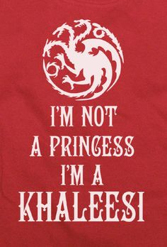 Funny Novelty Games of Throne Im Not a Princess Im a Khaleesi T-Shirt via Etsy-- I want this so bad!
