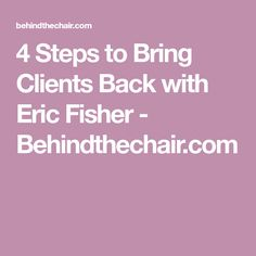 4 Steps to Bring Clients Back with Eric Fisher - Behindthechair.com