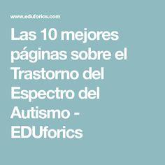 Las 10 mejores páginas sobre el Trastorno del Espectro del Autismo - EDUforics