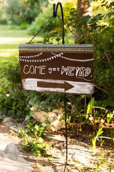 """Come get weird"" wedding signage   Photo by Jake Holt via http://junebugweddings.com/wedding-blog/elegant-texas-wedding-the-barr-mansion/"