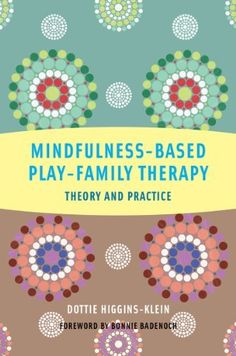Mindfulness-Based Play-Family Therapy: Theory and Practice by Dottie Higgins-Klein.