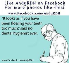 "Dental Hygienist: ""Just keep flossing!"""