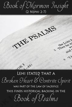 In the Psalms, we read that a broken heart and contrite spirit are an important concept to the Law of Sacrifice, supporting Lehi's statement centuries before Christ. Learn more at http://www.knowhy.bookofmormoncentral.org/content/was-the-requirement-of-a-broken-heart-known-before-the-time-of-christ  #knowhy #lds #bookofmormon #mormon #psalms #brokenheart
