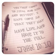 John 10:10- daily devotional, my focus scripture last night.  All answers can be found in His word.